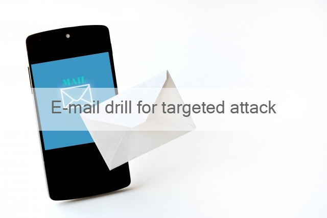 E-mail drill for targeted attack